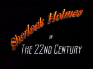 Sherlock Holmes in the 22nd Century Title Card
