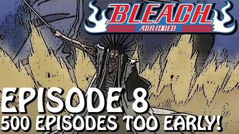 "Bleach (S) Abridged Ep8 - ""500 Episodes Too Early"""