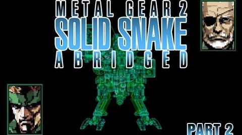 Metal Gear 2- Solid Snake Abridged (Part 2)
