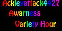 Ackleyattack4427 Awareness Variety Hour