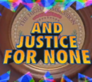 And Justice for None