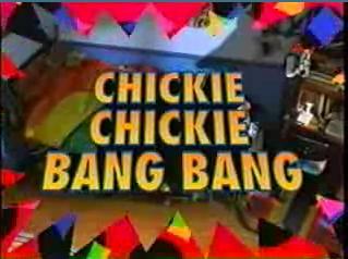 Chickie Chickie Bang Bang