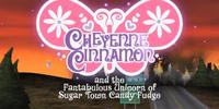 Cheyenne Cinnamon and the Fantabulous Unicorn of Sugar Town Candy Fudge