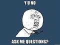 File:Y u no ask me questions.png