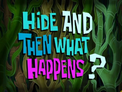 Hide and Then What Happens