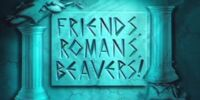 Friends, Romans, Beavers!