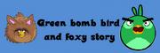 Greenbombbirdandfoxystory