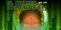 Dr. Cerebral and the Stupifactor Ray