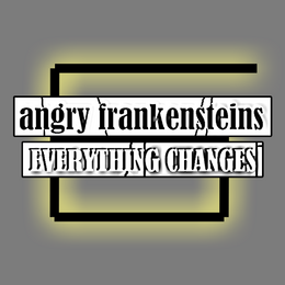 Angryfrankensteins-everythingchanges-cover