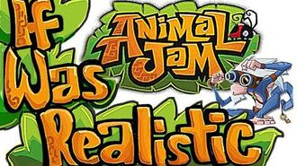 If Animal Jam Was Realistic