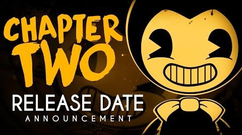 """Bendy and the Ink Machine """"Chapter Two - Release Date!""""-0"""