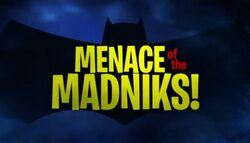 Menace of the Madniks!