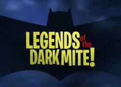 Legends of the Dark Mite!