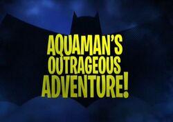 Aquaman's Outrageous Adventure!