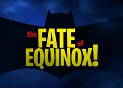 The Fate of Equinox!