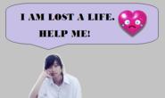 I am lost a life. Help me!