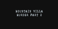 Mountain Villa Bandaged Man Murder Case ~ Part 2