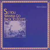 File:Keith Green-So You Wanna Go Back to Egypt.jpg