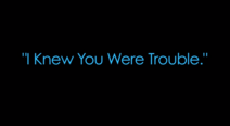 I Knew You Were Trouble title card