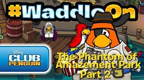 WaddleOn: The Phantom of Amazement Park Part 2