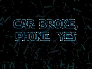 Titlecard 210a — Car Broke, Phone Yes