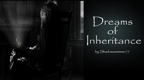 Dreams of Inheritance by Shadowswimmer77 Creepypasta