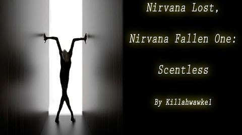 Nirvana Lost, Nirvana Fallen One Scentless by Killahawke 1 (Nirvana Inspired Creepypasta)