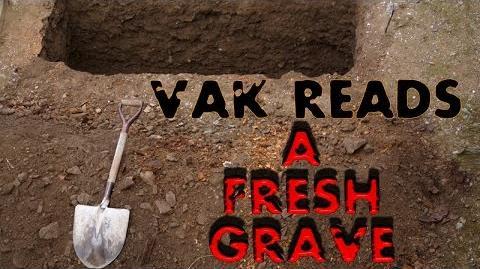 "Vak Reads Creepypasta ""A Fresh Grave"""