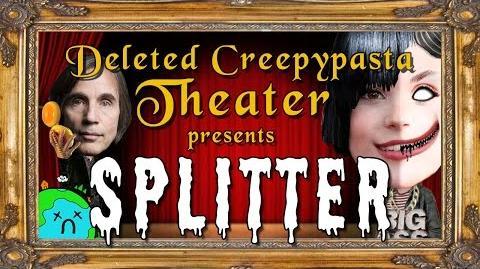 Splitter Deleted Creepypasta Theater
