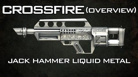 CrossFire - Jack Hammer Liquid Metal Overview