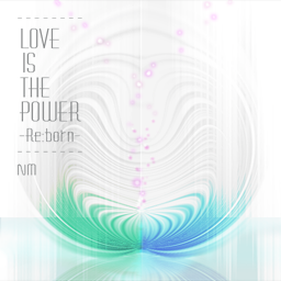 File:LOVE IS THE POWER -Re-born-.png
