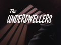 The Underdwellers-Title Card.png