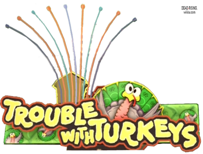 Dead rising trouble with turkeys sign