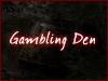 """""""Gambling Den"""""""