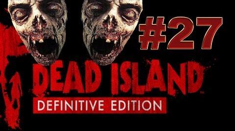 Dead Island Definitive прохождение 27.Дом полный припасов, наши сети притащили мертвеца
