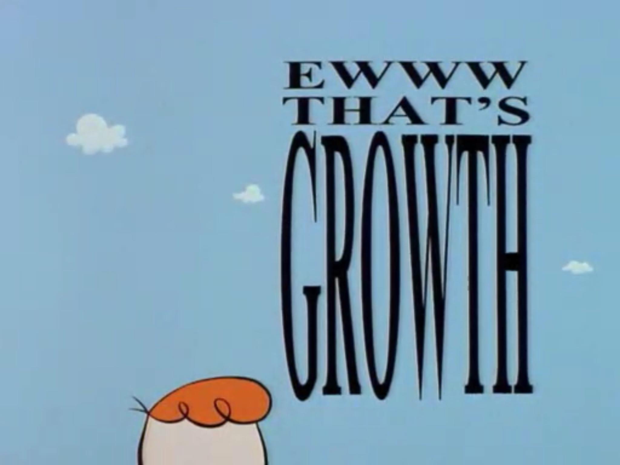 File:Ewwthatsgrowth.jpg