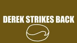 6. Derek Strikes Back