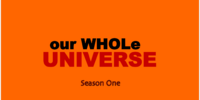 Our Whole Universe (season 1)