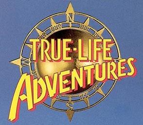 True Life Adventures