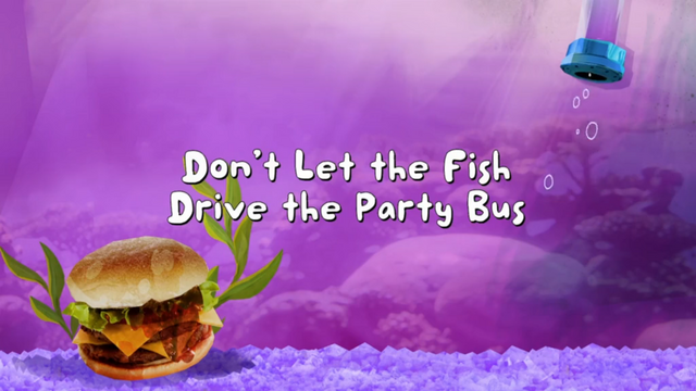 File:Don't Let the Fish Drive the Party Bus 001.png