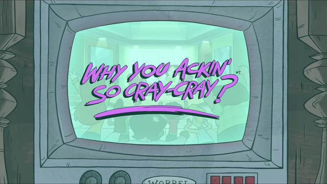 File:S1e10 why you ackin' so cray-cray.png