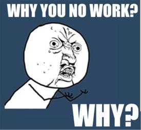 File:WHY-NO-WORK.jpg
