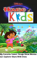 Disney's House of Kids - My Favorite Talent Things Show Movies 12- Explorer Stars With Dora
