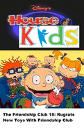 Disney's House of Kids - The Friendship Club 18 Rugrats New Toys With Friendship Club