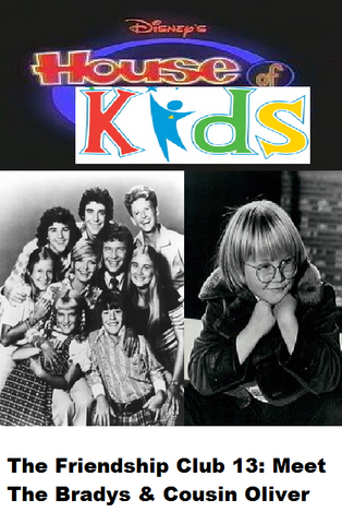 File:Disney's House of Kids - The Friendship Club 13 Meet The Bradys & Cousin Oliver.png