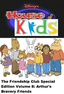 Disney's House of Kids - The Friendship Club Special Edition Volume 8 Arthur's Bravery Friends