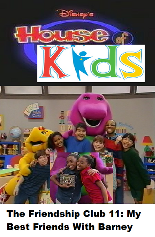 File:Disney's House of Kids - The Friendship Club 11 My Best Friends With Barney.png