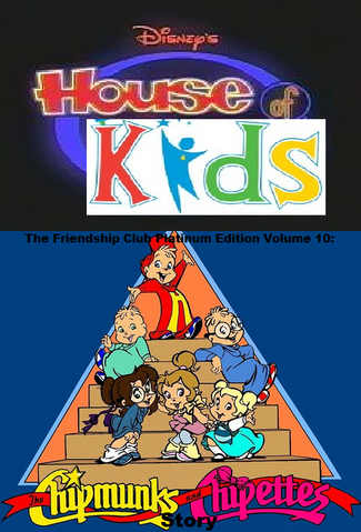 File:Disney's House of Kids - The Friendship Club Platinum Edition Volume 10- The Chipmunks & Chipettes Story.png