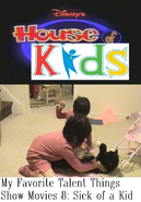 Disney's House of Kids - My Favorite Talent Things Show Movies 8- Sick of a Kid