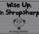 Wise Up, Mr. Shropsharp!
